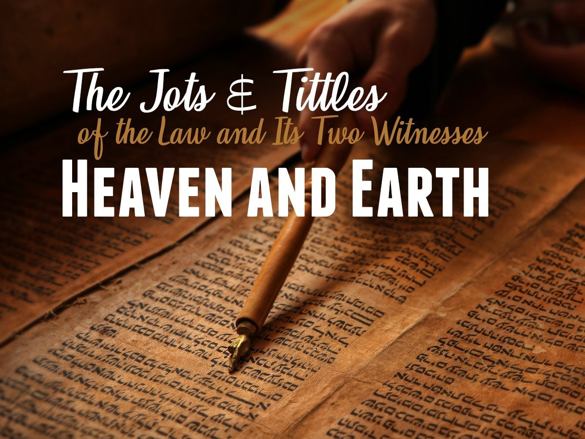 The Jots and Tittles of the Law and Its Two Witnesses — Heaven and Earth