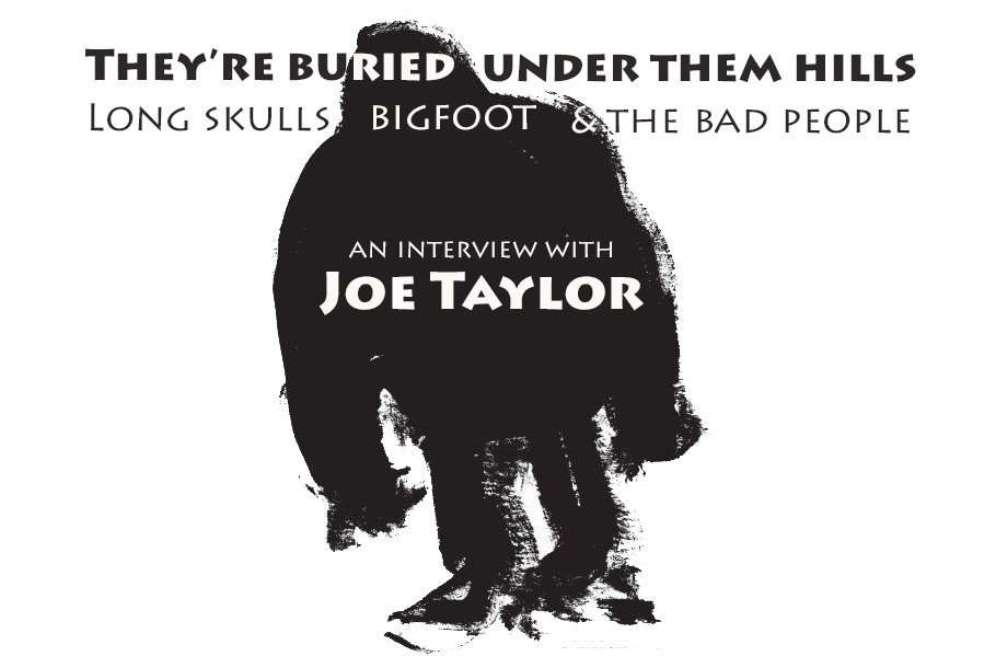 They're Buried under Them Hills | Long Skulls, Bigfoot & the Bad People (an Interview with Joe Taylor)